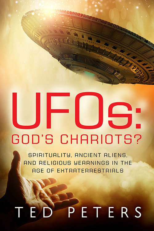 UFOs: God's Chariots? by Ted Peters